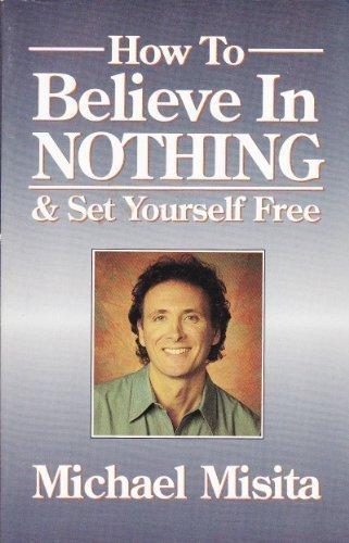 How to Believe in Nothing & Set Yourself Free