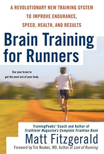 Brain Training for Runners: A Revolutionary New Training System to Improve Endurance, Speed, Health, and Res ults (Training Revolutionary)
