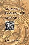 Animals in Roman Life and Art, Toynbee, Jocelyn M., 0801855330