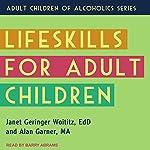 Lifeskills for Adult Children | Janet Geringer Woititz EdD,Alan Garner MA