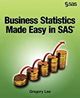 Business Statistics Made Easy in SAS Front Cover