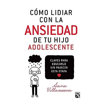 Cómo lidiar con la ansiedad de tu hijo adolescente: Claves para educarlo sin padecerr esta etapa. (Spanish Edition)