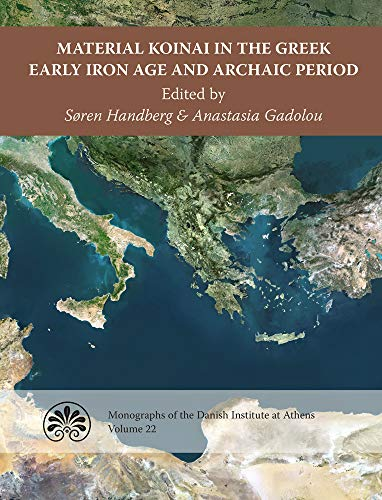 Material Koinai in the Greek Early Iron Age and Archaic Period (Monographs of the Danish Institute at Athens)