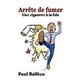 Arrête de fumer: Une cigarette à la fois (French Edition)