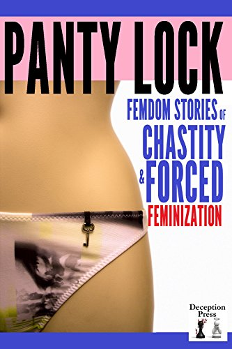 Panty Lock: Femdom Stories of Chastity and Forced Feminization