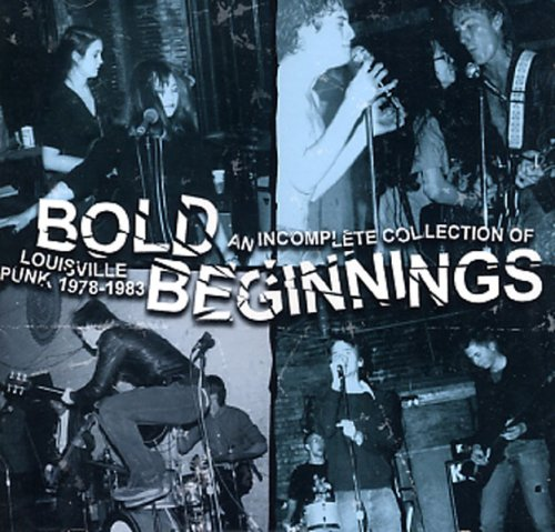 Bold Beginnings: An Incomplete Collection of Louisville Punk 1978 - 1983