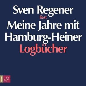Meine Jahre mit Hamburg-Heiner. Logbücher Hörbuch