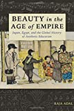 Beauty in the Age of Empire: Japan, Egypt, and the Global History of Aesthetic Education (Columbia Studies in International and Global History)
