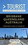 GREATER THAN A TOURIST –BRISBANE QUEENSLAND AUSTRALIA: 50 Travel Tips from a Local