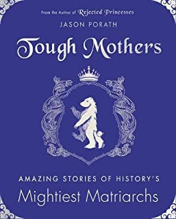 Book Cover: Tough Mothers: Amazing Stories of History's Mightiest Matriarchs