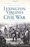 Lexington, Virginia and the Civil War, Richard Williams, 1609493915