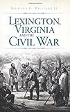 Lexington, Virginia and the Civil War (Civil War Series)