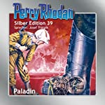 Paladin (Perry Rhodan Silber Edition 39) | H. G. Ewers,William Voltz,Clark Darlton