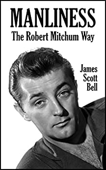 Manliness: The Robert Mitchum Way by [Bell, James Scott]