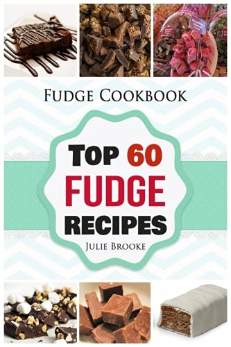 Fudge Cookbook: Top 60 Fudge Recipes (cookbook, recipes, paleo, vegan, healthy, free, easy) (fudge, cookbook, recipes, paleo, vegan, healthy, free, easy) (Volume 1)