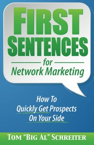 First Sentences for Network Marketing: How To Quickly Get Prospects On Your Side