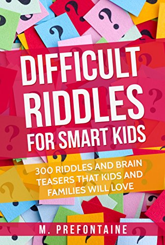 Difficult Riddles For Smart Kids: 300 Difficult Riddles And Brain Teasers Families Will Love by [Prefontaine, M.]