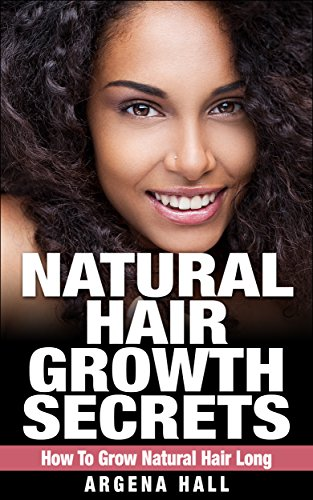Natural Hair Growth Secrets: How To Grow Natural Hair Long (natural hair care, natural hair styles, natural hair (Hairstyles How To)