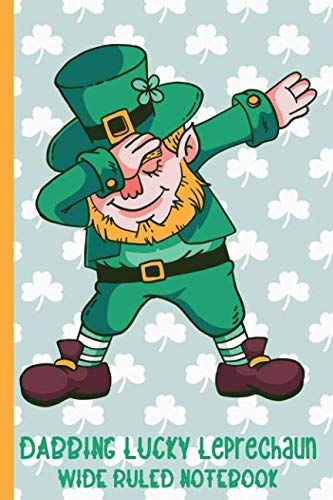Dabbing Lucky Leprechaun Wide Ruled Notebook: Dancing His Way to the Pot of Gold