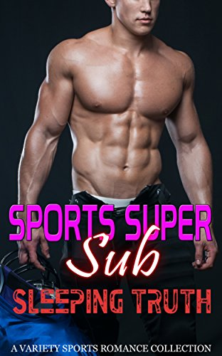 Super Sub Sports Romance: Sleeping Truth: Variety Sports Romance Book Collection