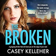 The Broken Audiobook by Casey Kelleher Narrated by Alison Campbell