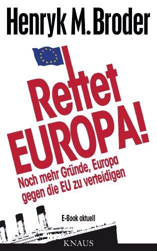 """Rettet Europa! Noch mehr Gründe, Europa gegen die EU zu verteidigen: E-Book aktuell  - Eine Nachschrift zu """"Die letzten Tage Europas – Wie wir eine gute Idee versenken"""" (German Edition)"""
