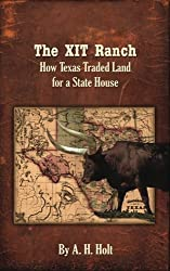 The XIT Ranch: How Texas Traded Land For a State House (Volume 1)