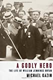 A Godly Hero, Michael Kazin, 0375411356