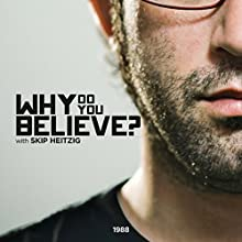 Why Do You Believe Speech by Skip Heitzig Narrated by Skip Heitzig