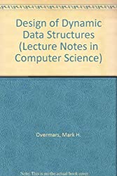 Design of Dynamic Data Structures (Lecture Notes in Computer Science)