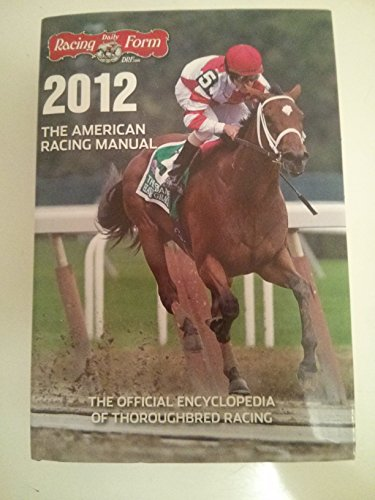 The American Racing Manual 2012: The Official Encyclopedia of Thoroughbred Racing