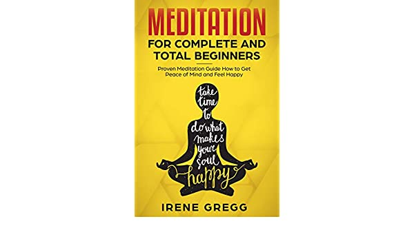 Meditation: Proven Meditation Guide for Complete and Total ...