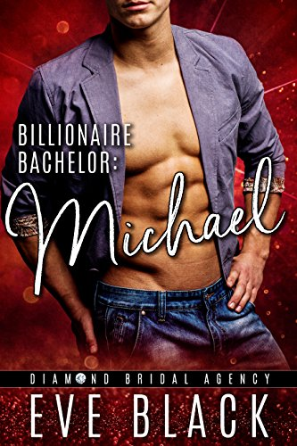 Billionaire Bachelor: Michael (Diamond Bridal Agency Book 2)