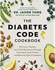 The Diabetes Code Cookbook: Delicious, Healthy, Low-Carb Recipes to Manage Your Insulin and Prevent and Reverse Type 2 Diabetes