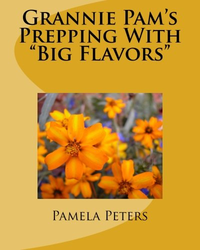"Grannie Pam's Prepping With ""Big Flavors"" by Pamela Gail Peters"