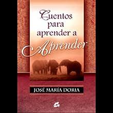 Cuentos Para Aprender a Aprender (Texto Completo) Audiobook by Jose Maria Doria Narrated by Jose Maria Doria