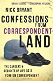 Confessions from Correspondentland, Nick Bryant, 1851689338