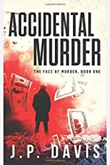 ACCIDENTAL MURDER: THE FACE OF MURDER, BOOK ONE Paperback