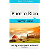 Puerto Rico Travel Guide: The Top 10 Highlights in Puerto Rico (Globetrotter Guide Books)