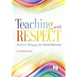 Teaching with Respect: Inclusive Pedagogy for Choral Directors