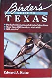 Birder's Guide to Texas, Edward A. Kutac, 0884155501
