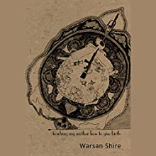 Teaching My Mother How to Give Birth | Livre audio Auteur(s) : Warsan Shire Narrateur(s) : Warsan Shire