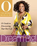 DREAM BIG : O ' S GUIDE TO DISCOVERING YOUR BEST LIFE