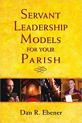 Amazon Com Servant Leadership Models For Your Parish 9780809146536 Ebener Dan R Books