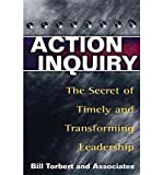 img - for Action Inquiry: The Secret of Timely and Transforming Leadership: 1st (First) Edition book / textbook / text book