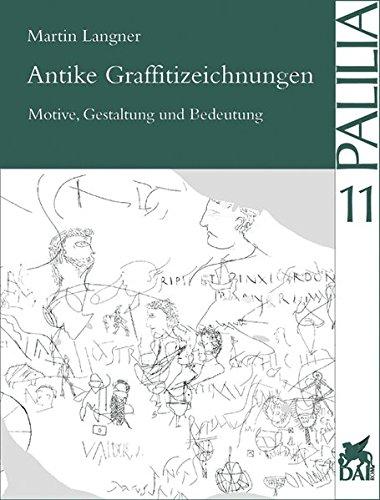 Antike Graffitizeichnungen: Motive, Gestaltung und Bedeutung (Palilia) (German Edition)