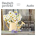 Deutsch perfekt Audio - Der Garten im Frühling. 5/2014 Audiobook by  div. Narrated by  div.