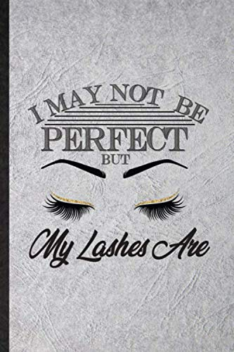 I May Not Be Perfect but My Lashes Are: Funny Mascara Eyelashes Lined Notebook Writing Journal Salon Makeup Artist, Inspirational Saying Unique Special Birthday Gift Idea Personalized Style
