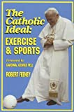 The Catholic Ideal: Exercise and Sports, Robert Feeney, 0962234788