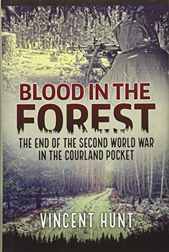 Blood in the Forest: The End of the Second World War in the Courland Pocket (Army Stepping Stone)
